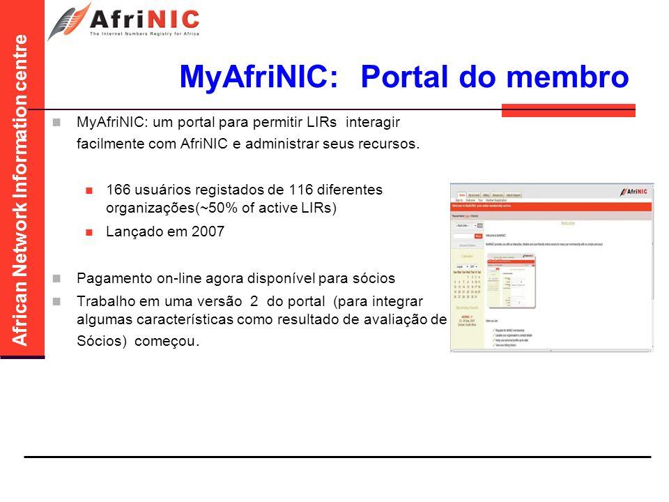 African Network Information centre MyAfriNIC: Portal do membro MyAfriNIC: um portal para permitir LIRs interagir facilmente com AfriNIC e administrar seus recursos.