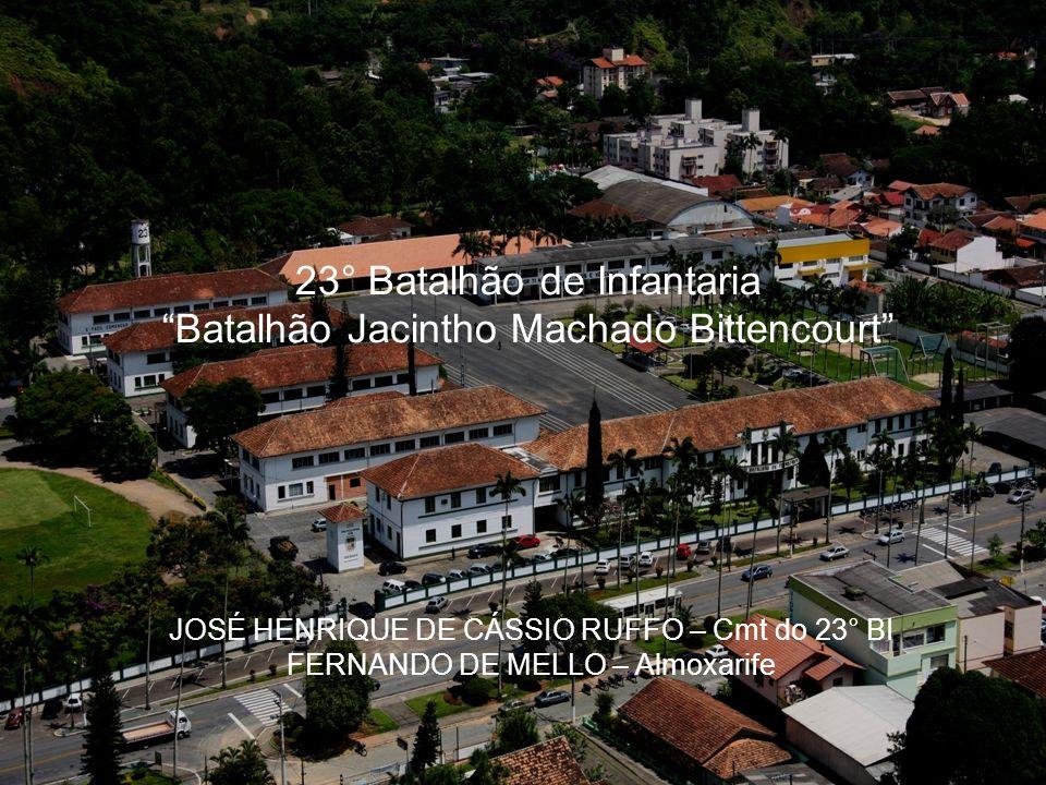 23° Batalhão de Infantaria Batalhão Jacintho Machado Bittencourt JOSÉ HENRIQUE DE CÁSSIO RUFFO – Cmt do 23° BI FERNANDO DE MELLO – Almoxarife