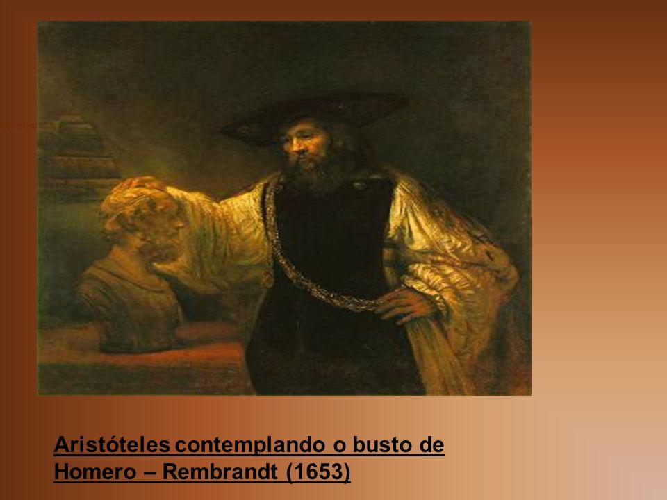 Aristóteles contemplando o busto de Homero Rembrandt Van Rijn (1606-1669) Aristóteles contemplando o busto de Homero – Rembrandt (1653)