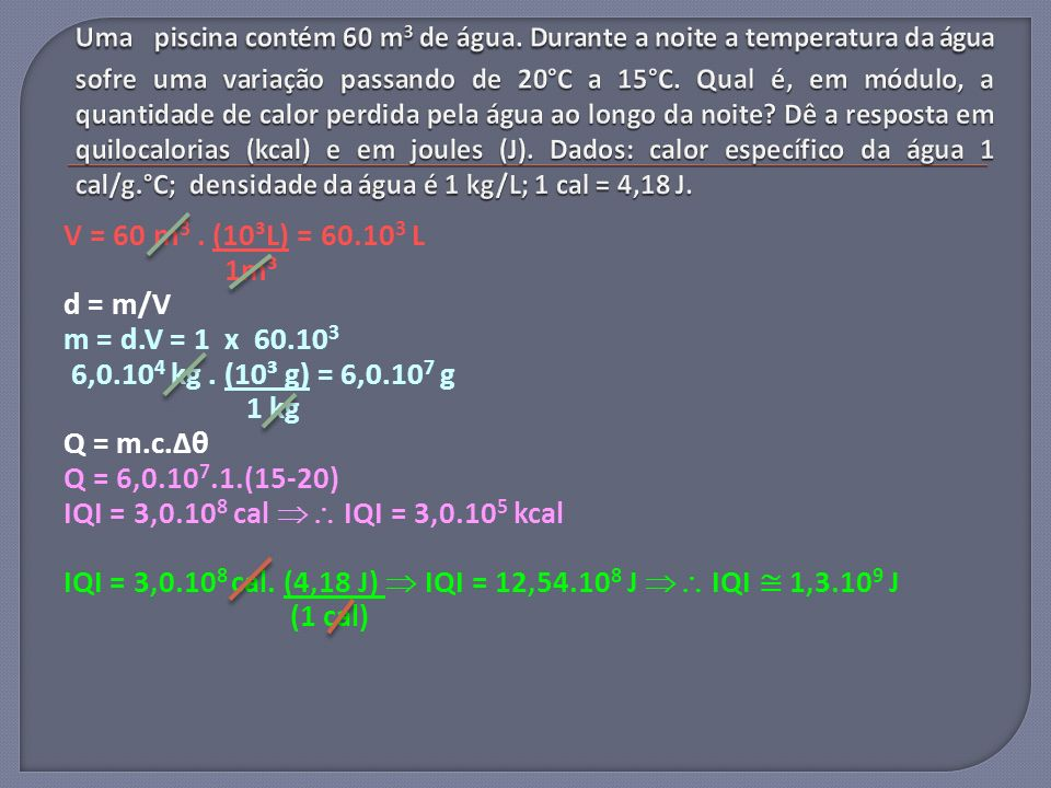 V = 60 m 3.(10³L) = 60.10 3 L 1m³ d = m/V m = d.V = 1 x 60.10 3 6,0.10 4 kg.