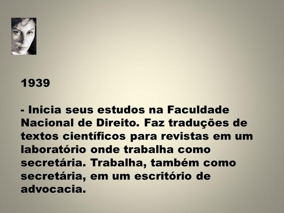 1939 - Inicia seus estudos na Faculdade Nacional de Direito. Faz traduções de textos científicos para revistas em um laboratório onde trabalha como se