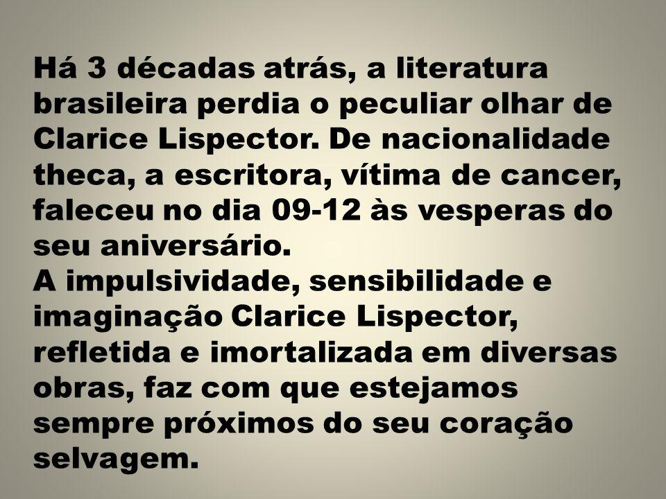 Há 3 décadas atrás, a literatura brasileira perdia o peculiar olhar de Clarice Lispector. De nacionalidade theca, a escritora, vítima de cancer, falec