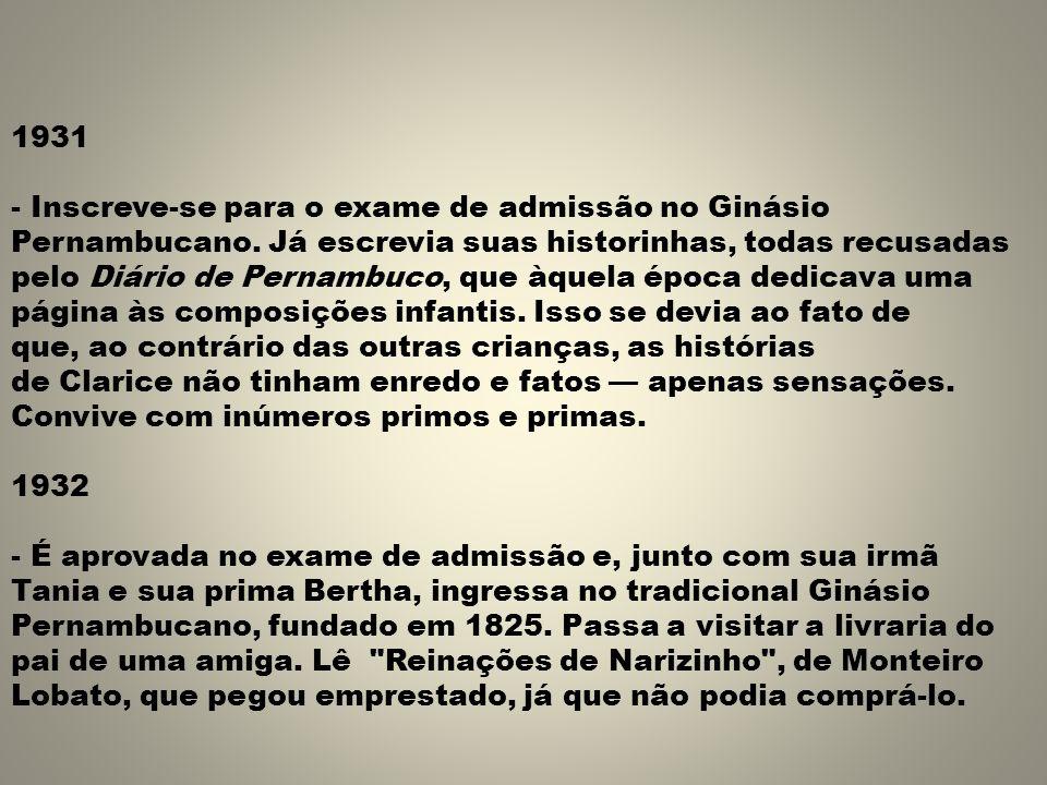 1931 - Inscreve-se para o exame de admissão no Ginásio Pernambucano. Já escrevia suas historinhas, todas recusadas pelo Diário de Pernambuco, que àque