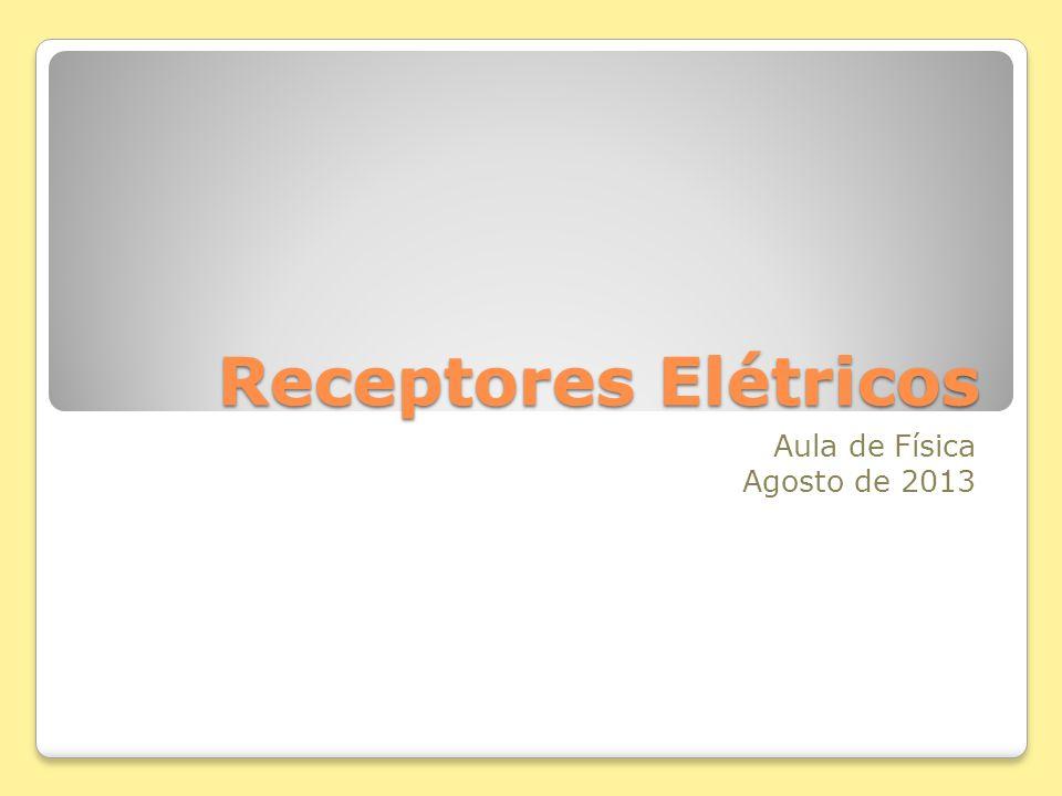 Receptores Elétricos Aula de Física Agosto de 2013