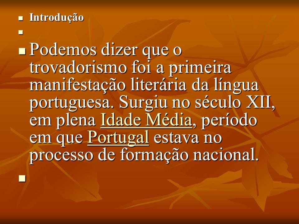 Introdução Introdução Podemos dizer que o trovadorismo foi a primeira manifestação literária da língua portuguesa.