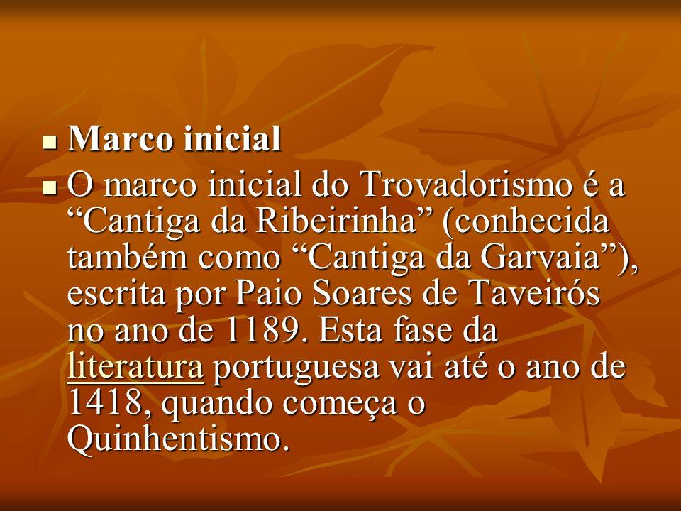 Marco inicial Marco inicial O marco inicial do Trovadorismo é a Cantiga da Ribeirinha (conhecida também como Cantiga da Garvaia), escrita por Paio Soares de Taveirós no ano de 1189.