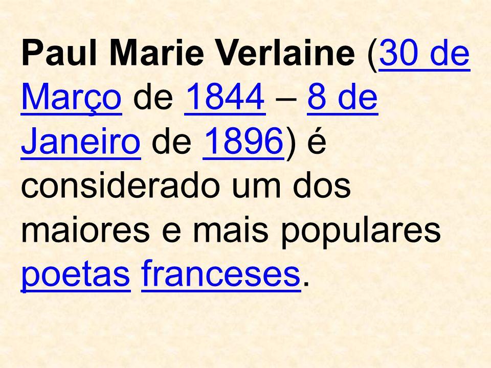Paul Marie Verlaine (30 de Março de 1844 – 8 de Janeiro de 1896) é considerado um dos maiores e mais populares poetas franceses.30 de Março18448 de Ja