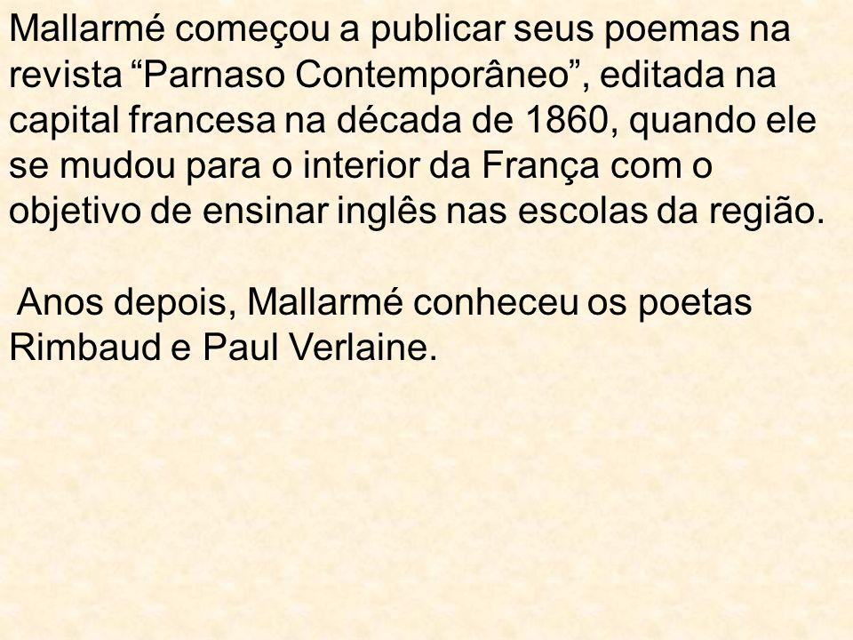 Mallarmé começou a publicar seus poemas na revista Parnaso Contemporâneo, editada na capital francesa na década de 1860, quando ele se mudou para o in