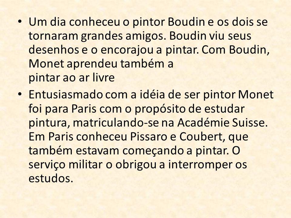 Um dia conheceu o pintor Boudin e os dois se tornaram grandes amigos. Boudin viu seus desenhos e o encorajou a pintar. Com Boudin, Monet aprendeu tamb