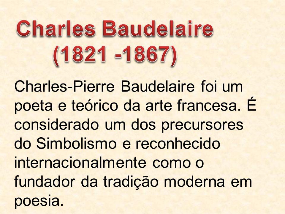 Charles-Pierre Baudelaire foi um poeta e teórico da arte francesa. É considerado um dos precursores do Simbolismo e reconhecido internacionalmente com
