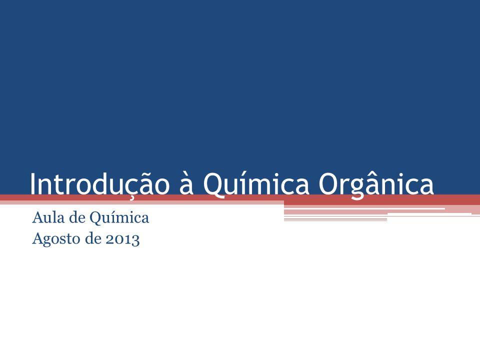 Introdução à Química Orgânica Aula de Química Agosto de 2013
