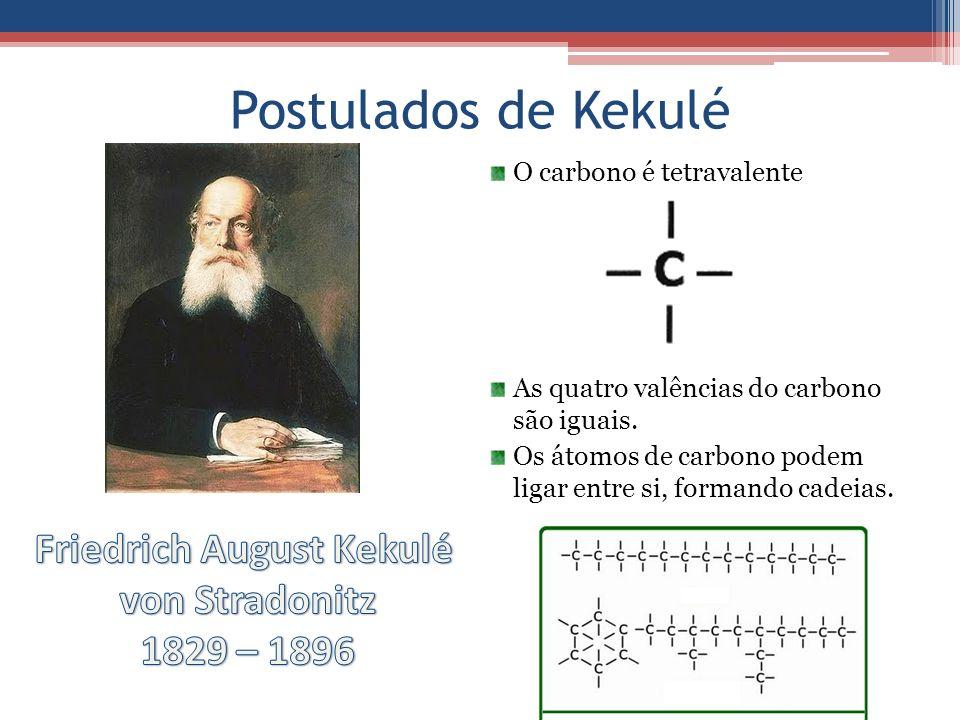 Postulados de Kekulé O carbono é tetravalente As quatro valências do carbono são iguais. Os átomos de carbono podem ligar entre si, formando cadeias.