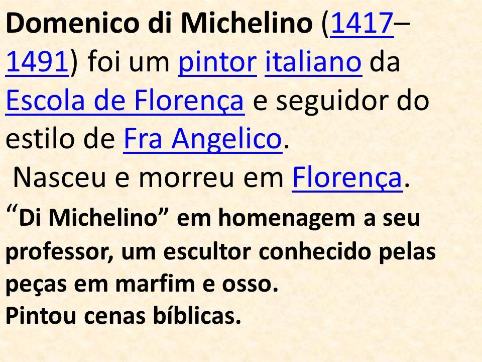 Domenico di Michelino (1417– 1491) foi um pintor italiano da Escola de Florença e seguidor do estilo de Fra Angelico.1417 1491pintoritaliano Escola de