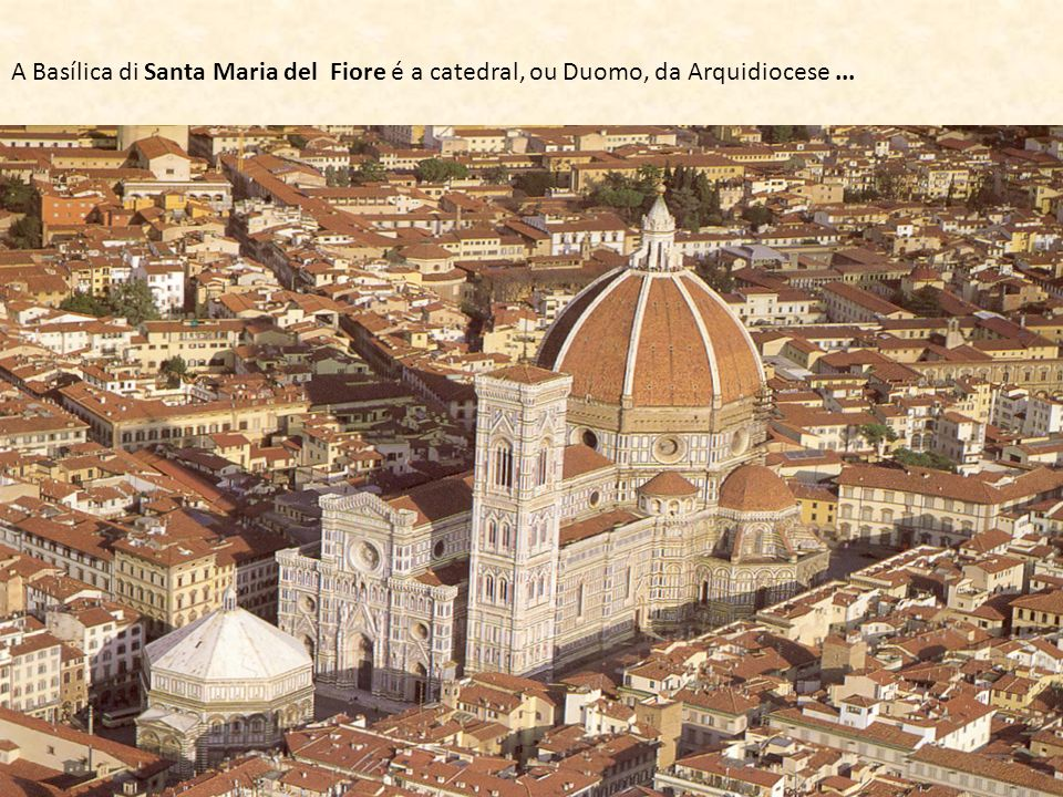 A Basílica di Santa Maria del Fiore é a catedral, ou Duomo, da Arquidiocese...