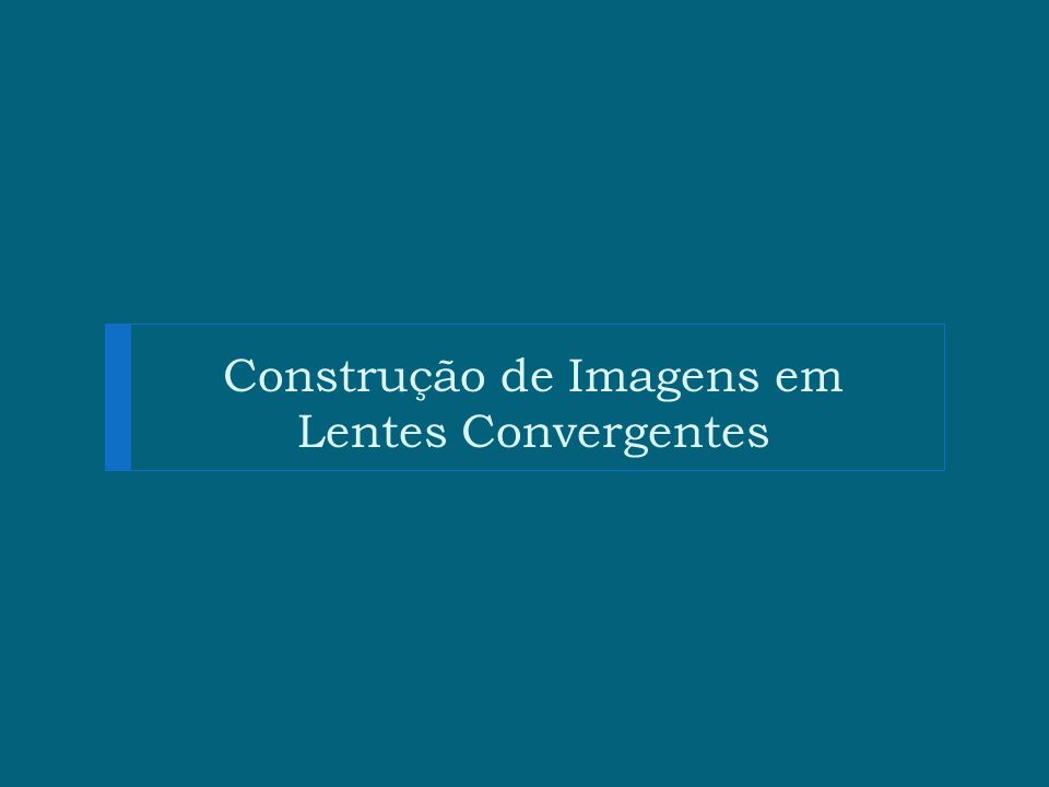 Construção de Imagens em Lentes Convergentes
