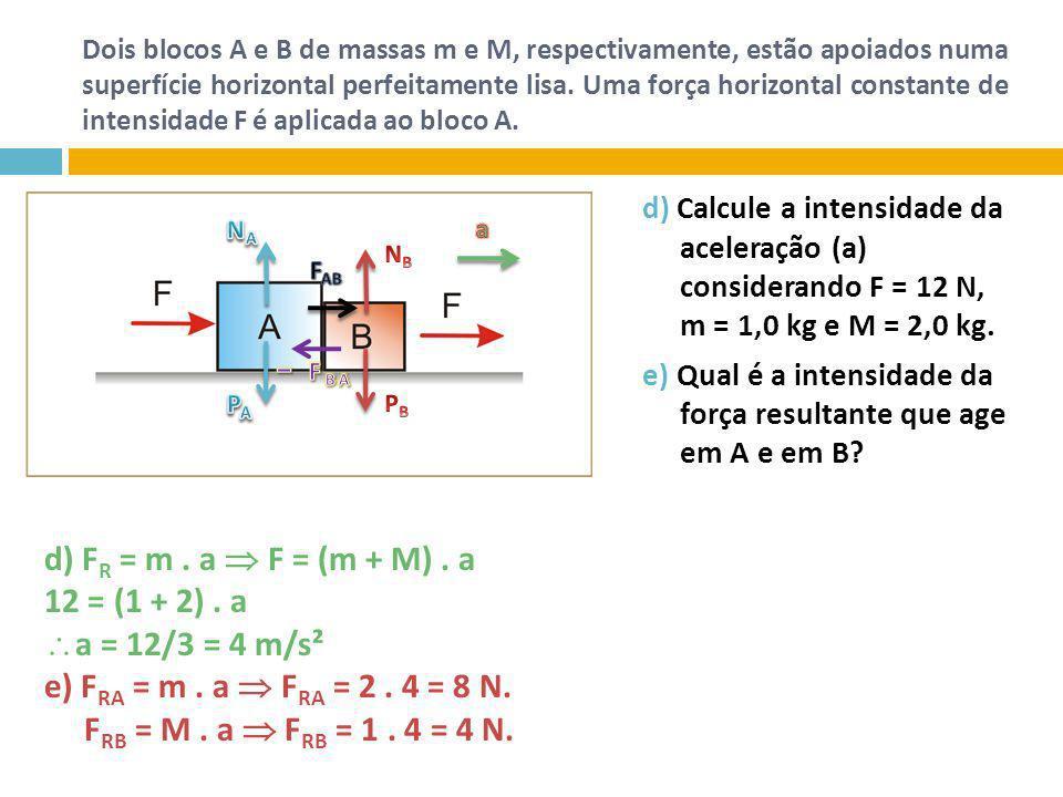 Dois blocos A e B de massas m e M, respectivamente, estão apoiados numa superfície horizontal perfeitamente lisa. Uma força horizontal constante de in