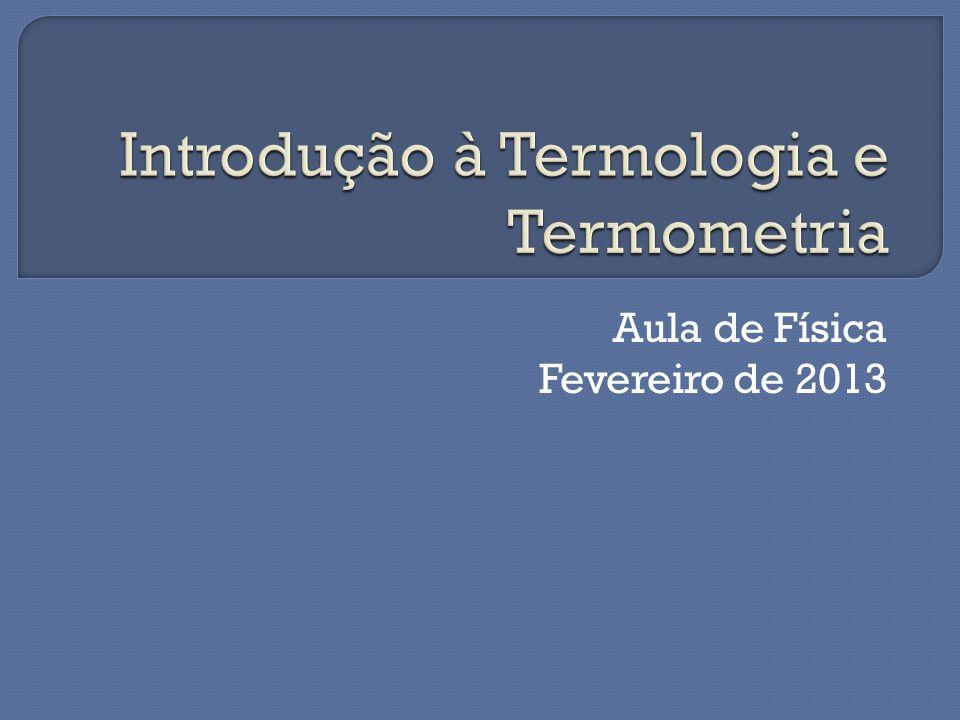 AGITAÇÃO TÉRMICA (ENERGIA CINÉTICA) ENERGIA TÉRMICA TEMPERATURA: MEDIDA DO NÍVEL DE AGITAÇÃO TÉRMICA DAS PARTÍCULAS OU MEDIDA DO NÍVEL DE ENERGIA TÉRMICA MÉDIA POR PARTÍCULA DE UM CORPO OU SISTEMA FÍSICO.