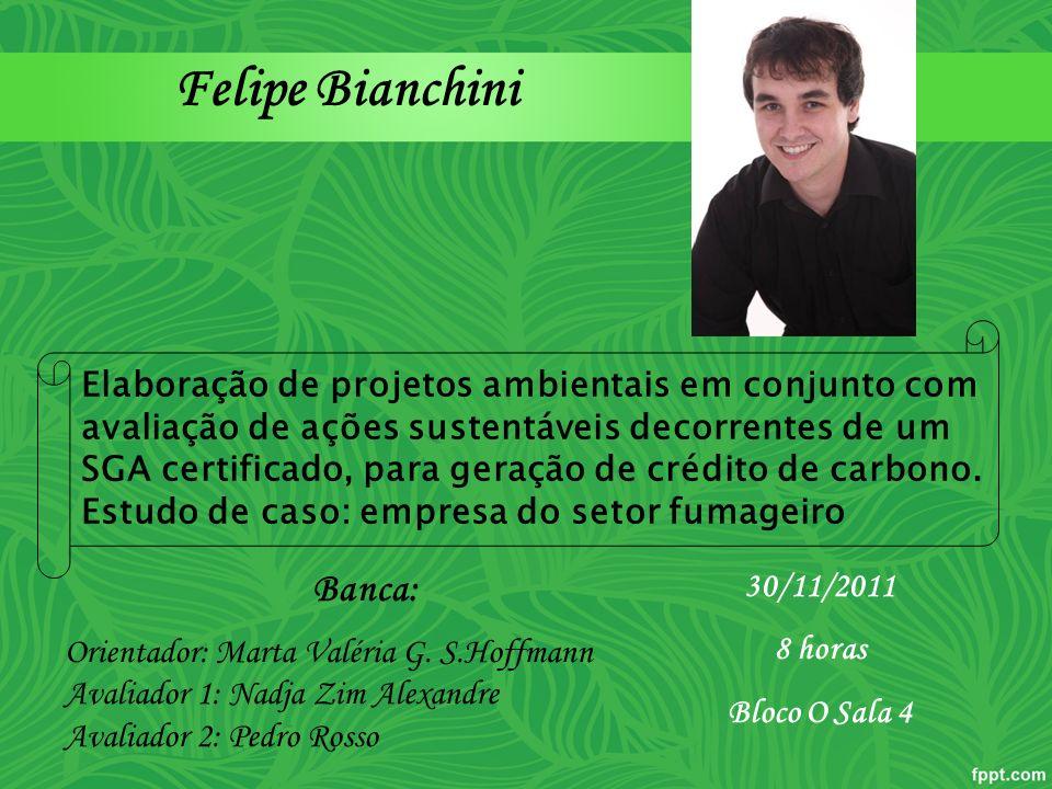 Felipe Bianchini Banca: Orientador: Marta Valéria G. S.Hoffmann Avaliador 1: Nadja Zim Alexandre Avaliador 2: Pedro Rosso 30/11/2011 8 horas Bloco O S