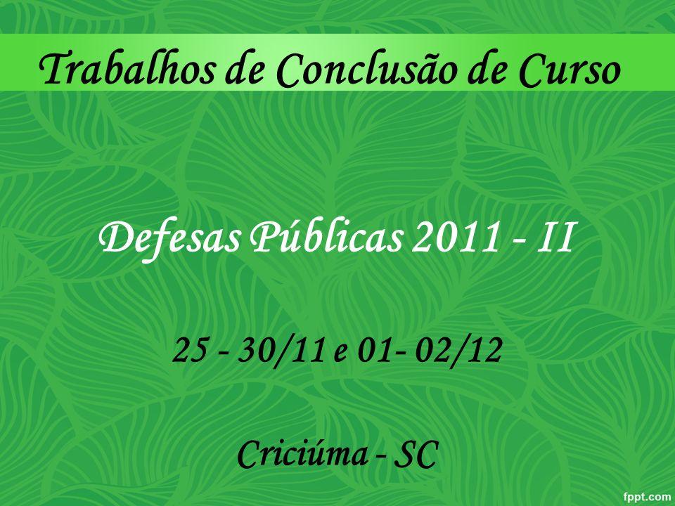 Defesas Públicas 2011 - II 25 - 30/11 e 01- 02/12 Criciúma - SC Trabalhos de Conclusão de Curso
