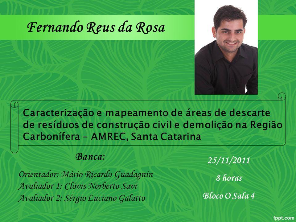 Fernando Reus da Rosa Banca: Orientador: Mário Ricardo Guadagnin Avaliador 1: Clóvis Norberto Savi Avaliador 2: Sérgio Luciano Galatto 25/11/2011 8 ho