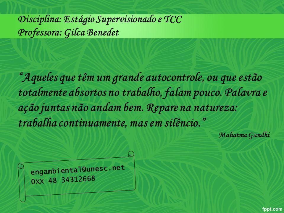 Disciplina: Estágio Supervisionado e TCC Professora: Gilca Benedet engambiental@unesc.net 0XX 48 34312668 Aqueles que têm um grande autocontrole, ou q