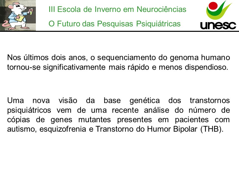 III Escola de Inverno em Neurociências O Futuro das Pesquisas Psiquiátricas Nos últimos dois anos, o sequenciamento do genoma humano tornou-se signifi