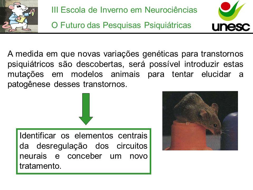 III Escola de Inverno em Neurociências O Futuro das Pesquisas Psiquiátricas A medida em que novas variações genéticas para transtornos psiquiátricos s