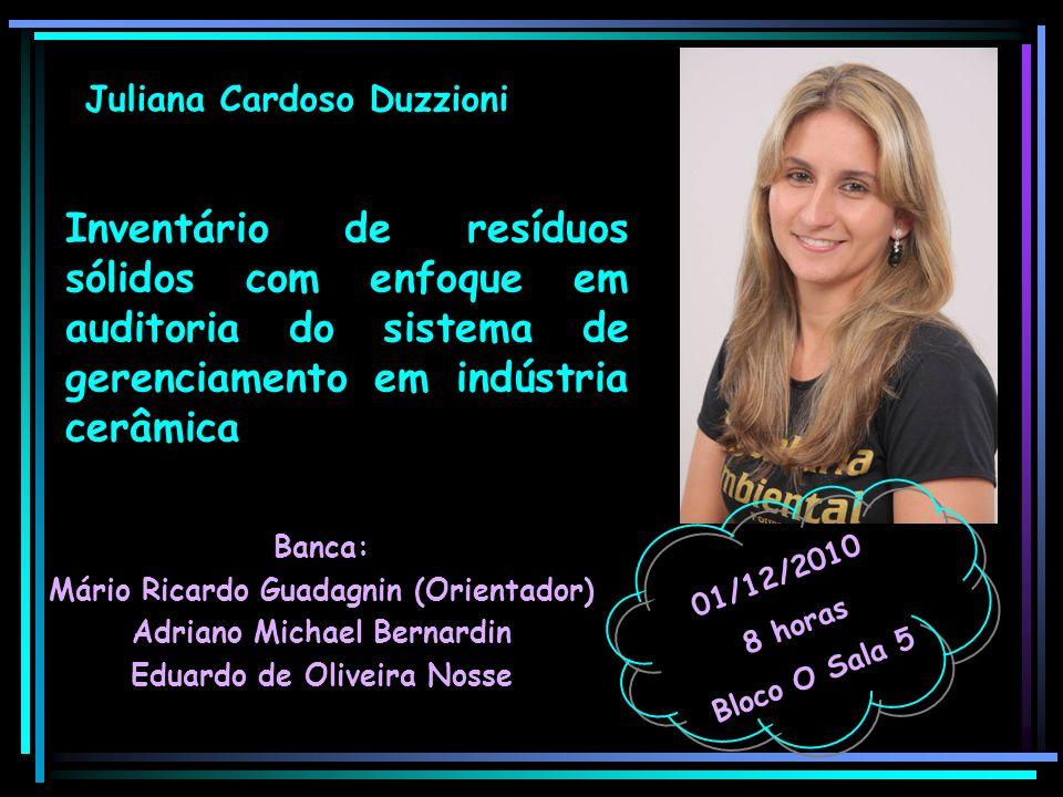 Juliana Cardoso Duzzioni Banca: Mário Ricardo Guadagnin (Orientador) Adriano Michael Bernardin Eduardo de Oliveira Nosse 01/12/2010 8 horas Bloco O Sa