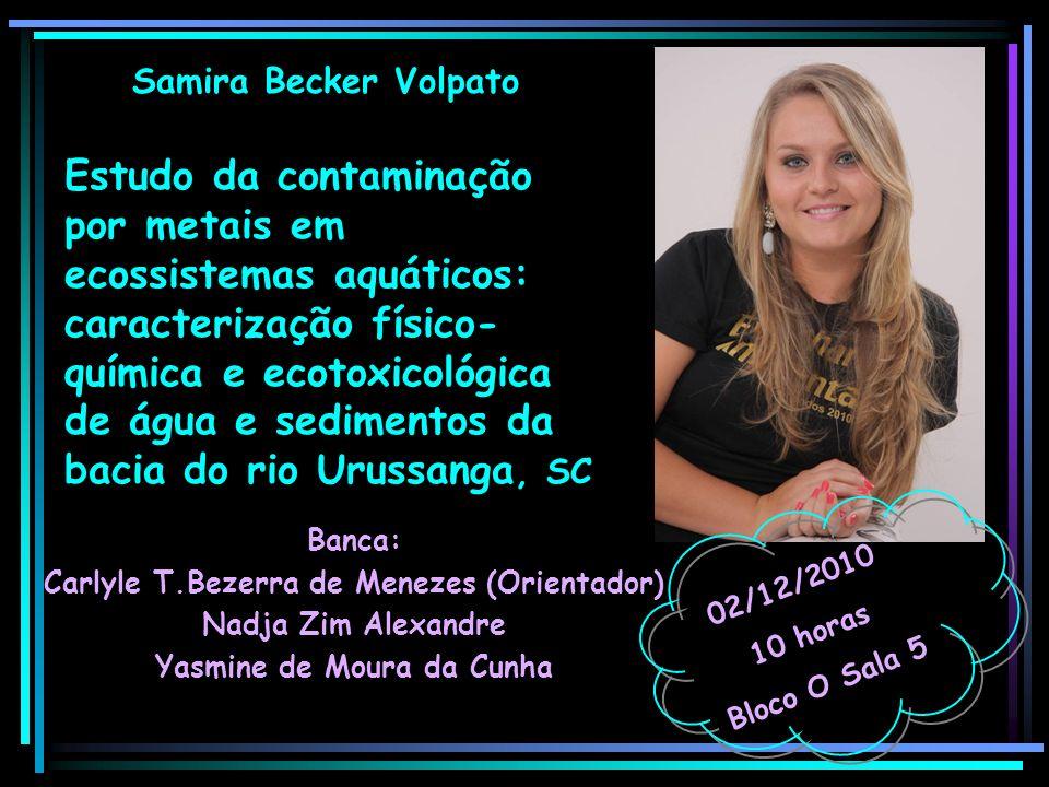 Samira Becker Volpato Banca: Carlyle T.Bezerra de Menezes (Orientador) Nadja Zim Alexandre Yasmine de Moura da Cunha 02/12/2010 10 horas Bloco O Sala