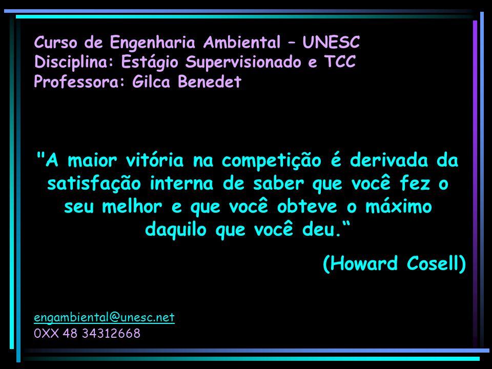 Curso de Engenharia Ambiental – UNESC Disciplina: Estágio Supervisionado e TCC Professora: Gilca Benedet engambiental@unesc.net 0XX 48 34312668