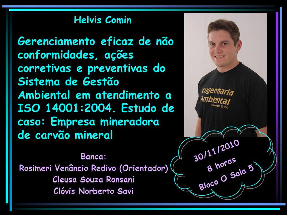 Helvis Comin Banca: Rosimeri Venâncio Redivo (Orientador) Cleusa Souza Ronsani Clóvis Norberto Savi 30/11/2010 8 horas Bloco O Sala 5 Gerenciamento ef