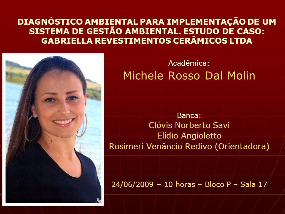 DIAGNÓSTICO AMBIENTAL PARA IMPLEMENTAÇÃO DE UM SISTEMA DE GESTÃO AMBIENTAL. ESTUDO DE CASO: GABRIELLA REVESTIMENTOS CERÂMICOS LTDA Acadêmica: Michele