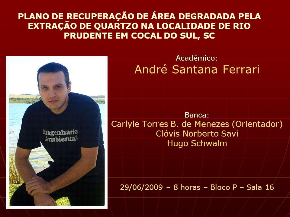 PLANO DE RECUPERAÇÃO DE ÁREA DEGRADADA PELA EXTRAÇÃO DE QUARTZO NA LOCALIDADE DE RIO PRUDENTE EM COCAL DO SUL, SC Acadêmico: André Santana Ferrari Ban