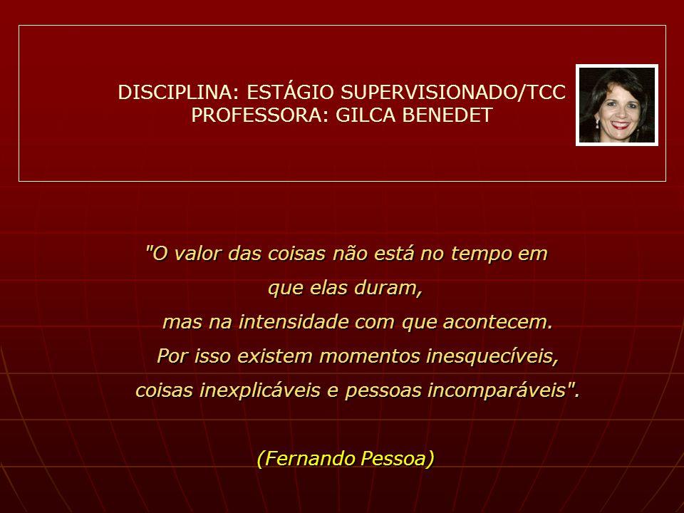 DISCIPLINA: ESTÁGIO SUPERVISIONADO/TCC PROFESSORA: GILCA BENEDET