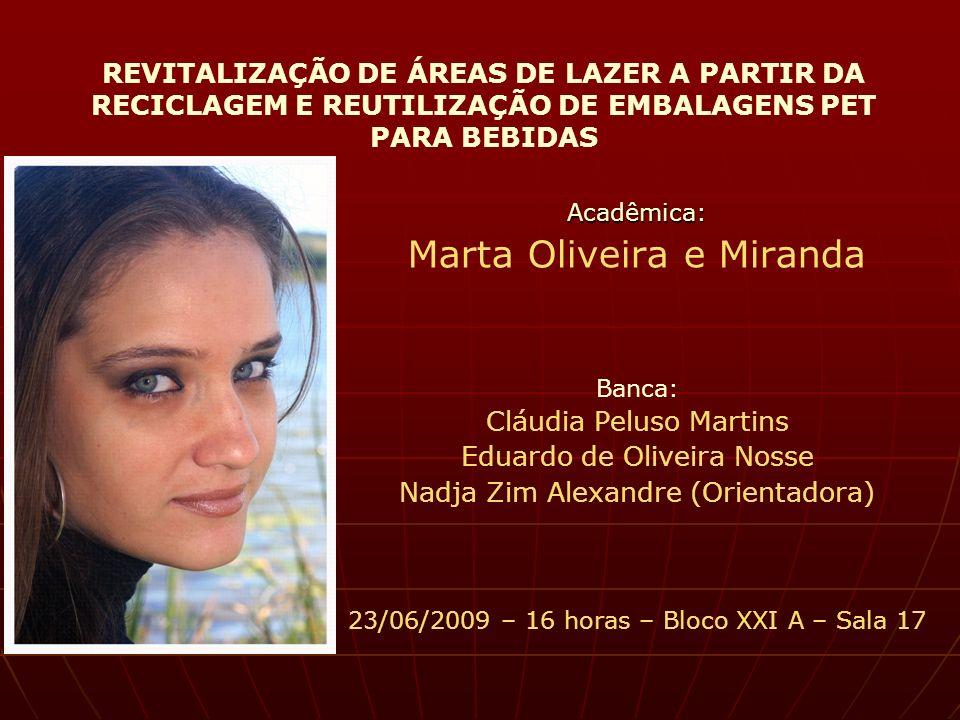 REVITALIZAÇÃO DE ÁREAS DE LAZER A PARTIR DA RECICLAGEM E REUTILIZAÇÃO DE EMBALAGENS PET PARA BEBIDAS Acadêmica: Marta Oliveira e Miranda Banca: Cláudi