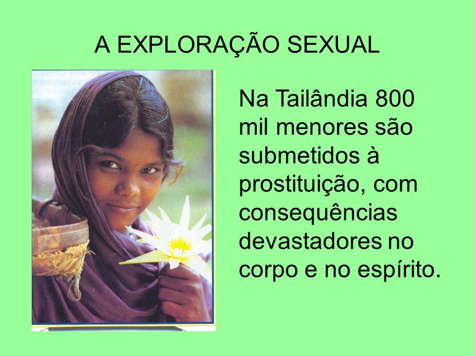 A EXPLORAÇÃO SEXUAL Na Tailândia 800 mil menores são submetidos à prostituição, com consequências devastadores no corpo e no espírito.