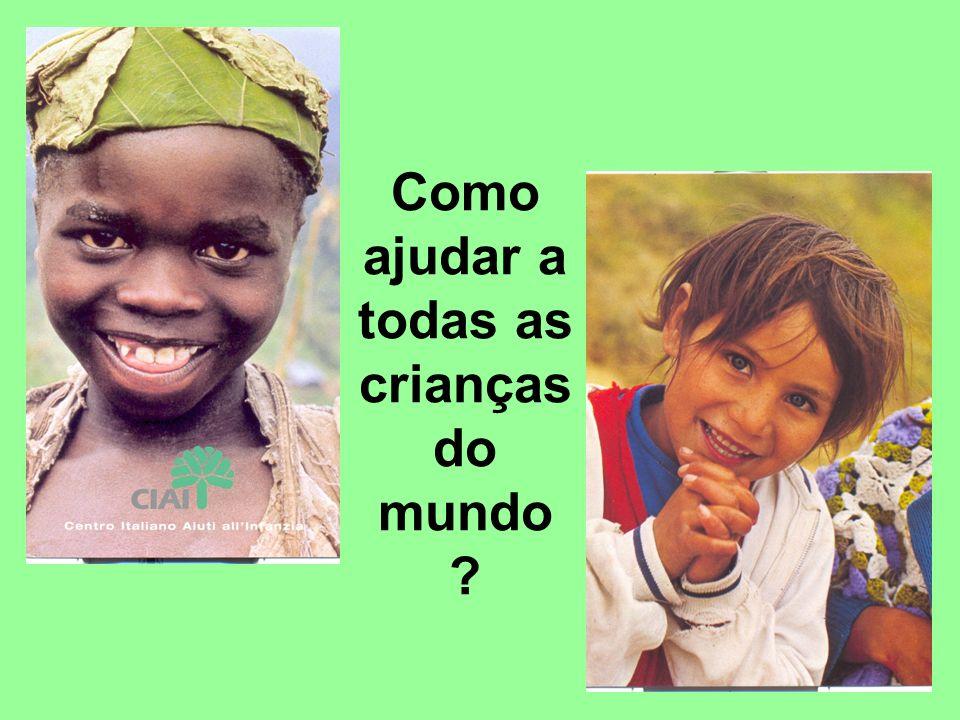 Como ajudar a todas as crianças do mundo ?