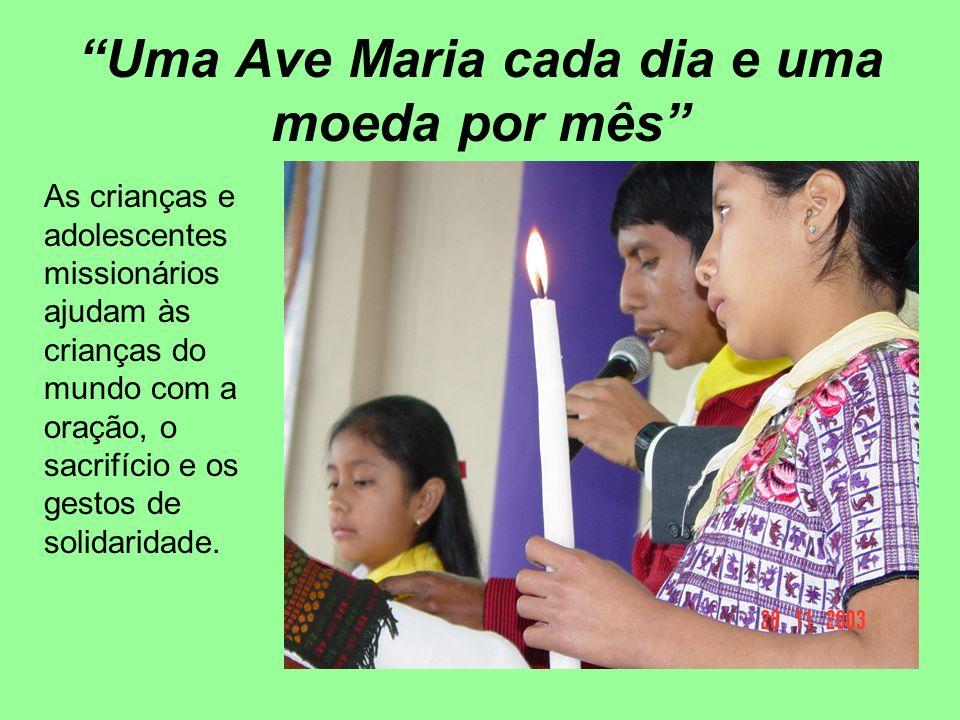 Uma Ave Maria cada dia e uma moeda por mês As crianças e adolescentes missionários ajudam às crianças do mundo com a oração, o sacrifício e os gestos