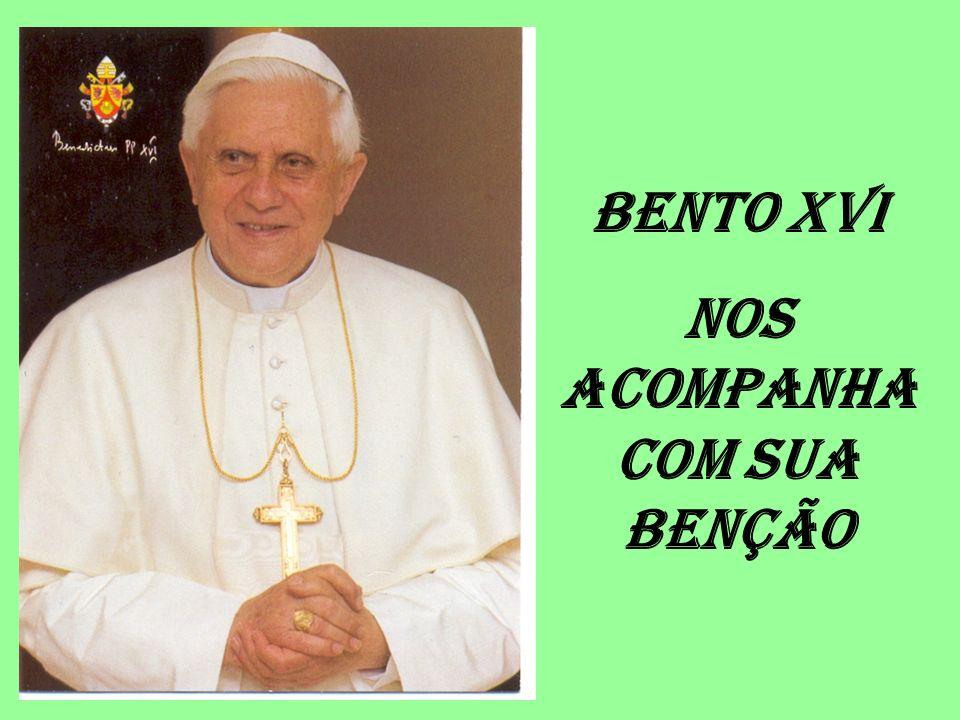 BENTO XVI NOS ACOMPANHA COM SUA BENÇÃO