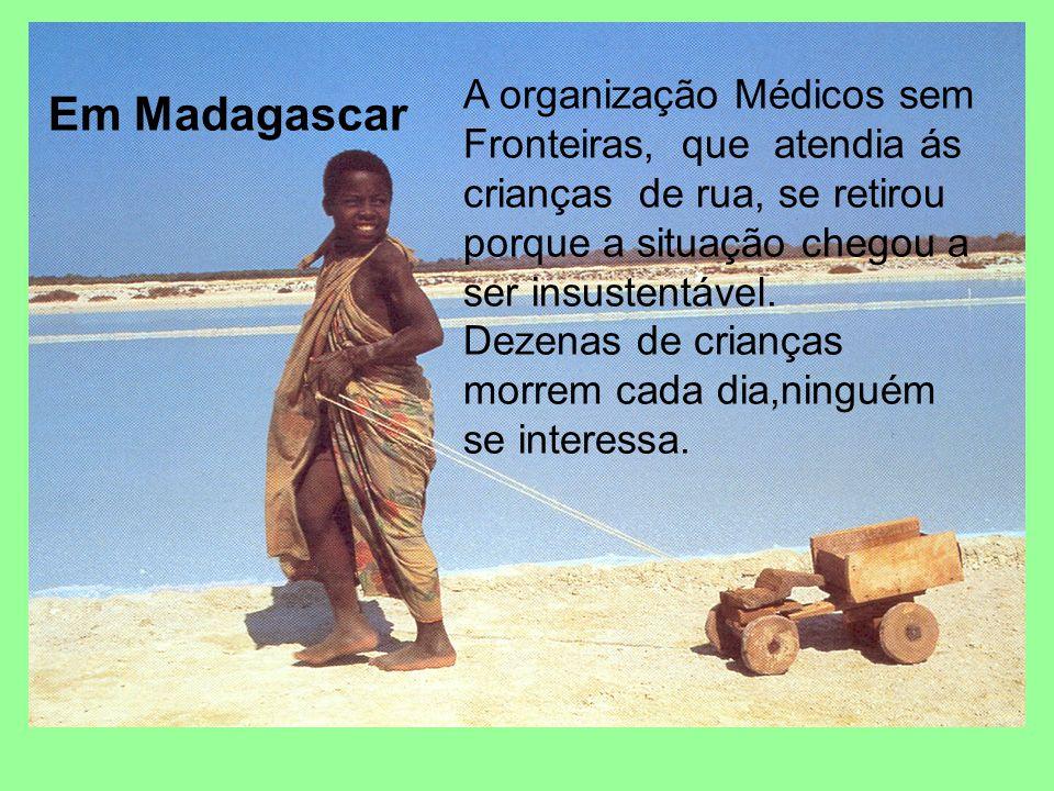 A organização Médicos sem Fronteiras, que atendia ás crianças de rua, se retirou porque a situação chegou a ser insustentável. Dezenas de crianças mor