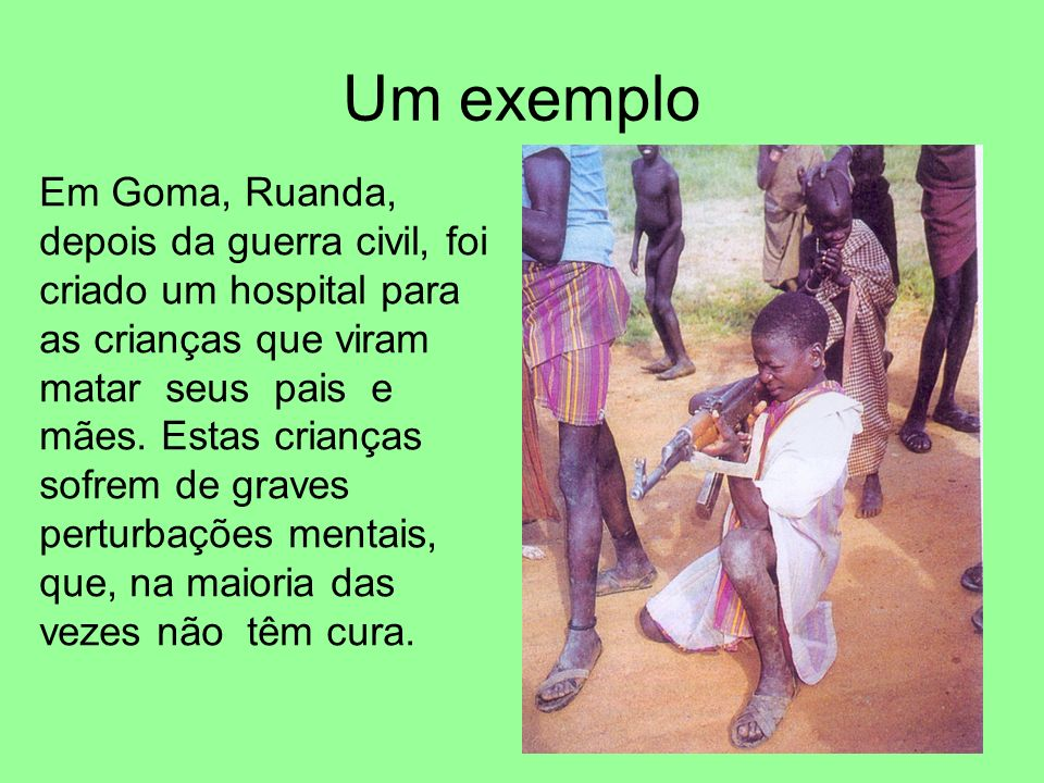 Em Goma, Ruanda, depois da guerra civil, foi criado um hospital para as crianças que viram matar seus pais e mães. Estas crianças sofrem de graves per