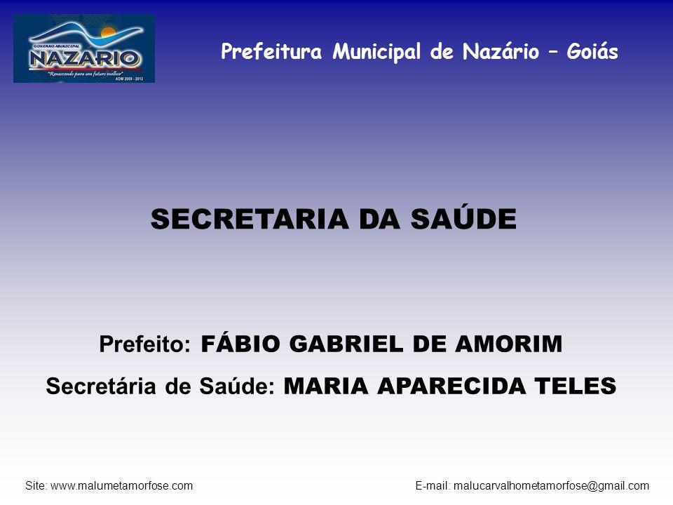 Prefeitura Municipal de Nazário – Goiás Site: www.malumetamorfose.com E-mail: malucarvalhometamorfose@gmail.com SECRETARIA DA SAÚDE Prefeito: FÁBIO GA