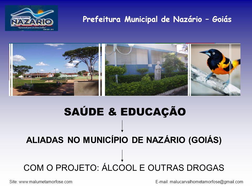 Prefeitura Municipal de Nazário – Goiás Site: www.malumetamorfose.com E-mail: malucarvalhometamorfose@gmail.com SAÚDE & EDUCAÇÃO ALIADAS NO MUNICÍPIO