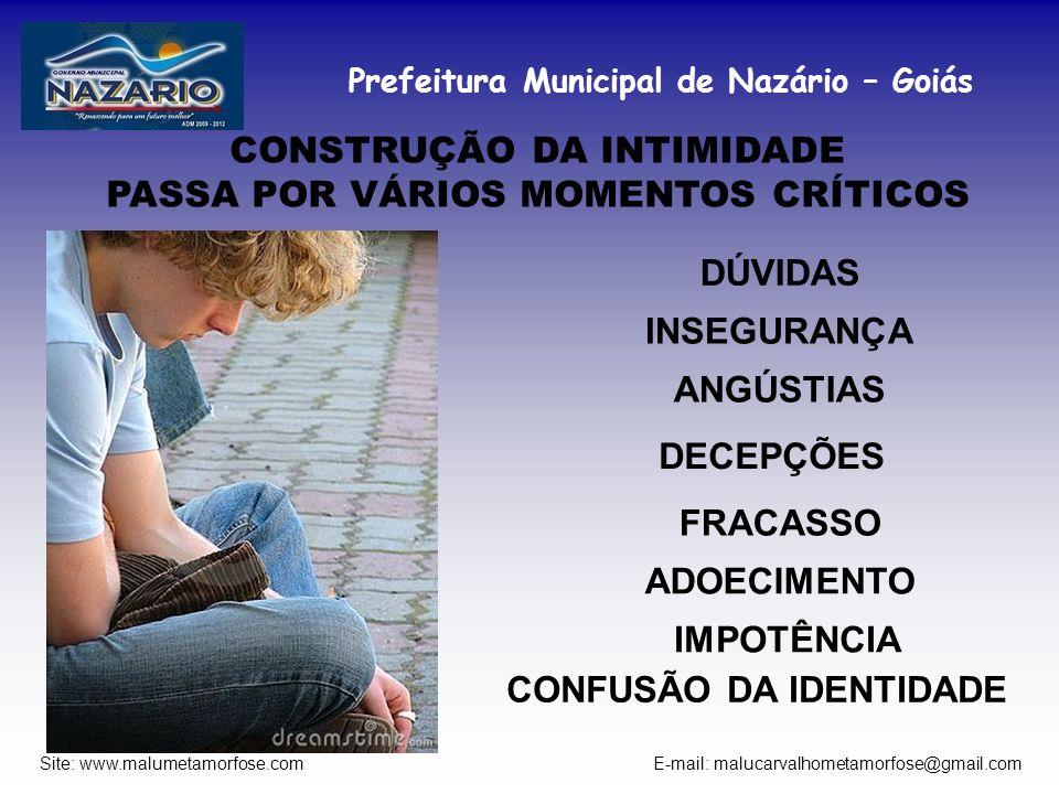 Prefeitura Municipal de Nazário – Goiás Site: www.malumetamorfose.com E-mail: malucarvalhometamorfose@gmail.com CONSTRUÇÃO DA INTIMIDADE PASSA POR VÁR