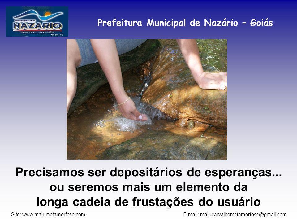 Prefeitura Municipal de Nazário – Goiás Site: www.malumetamorfose.com E-mail: malucarvalhometamorfose@gmail.com Precisamos ser depositários de esperan