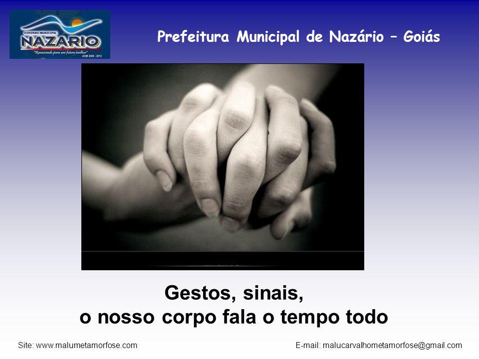 Prefeitura Municipal de Nazário – Goiás Site: www.malumetamorfose.com E-mail: malucarvalhometamorfose@gmail.com Gestos, sinais, o nosso corpo fala o t