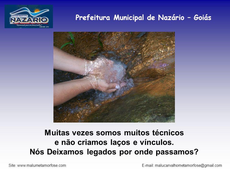 Prefeitura Municipal de Nazário – Goiás Site: www.malumetamorfose.com E-mail: malucarvalhometamorfose@gmail.com Muitas vezes somos muitos técnicos e n
