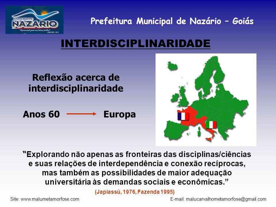 Prefeitura Municipal de Nazário – Goiás Site: www.malumetamorfose.com E-mail: malucarvalhometamorfose@gmail.com INTERDISCIPLINARIDADE Reflexão acerca