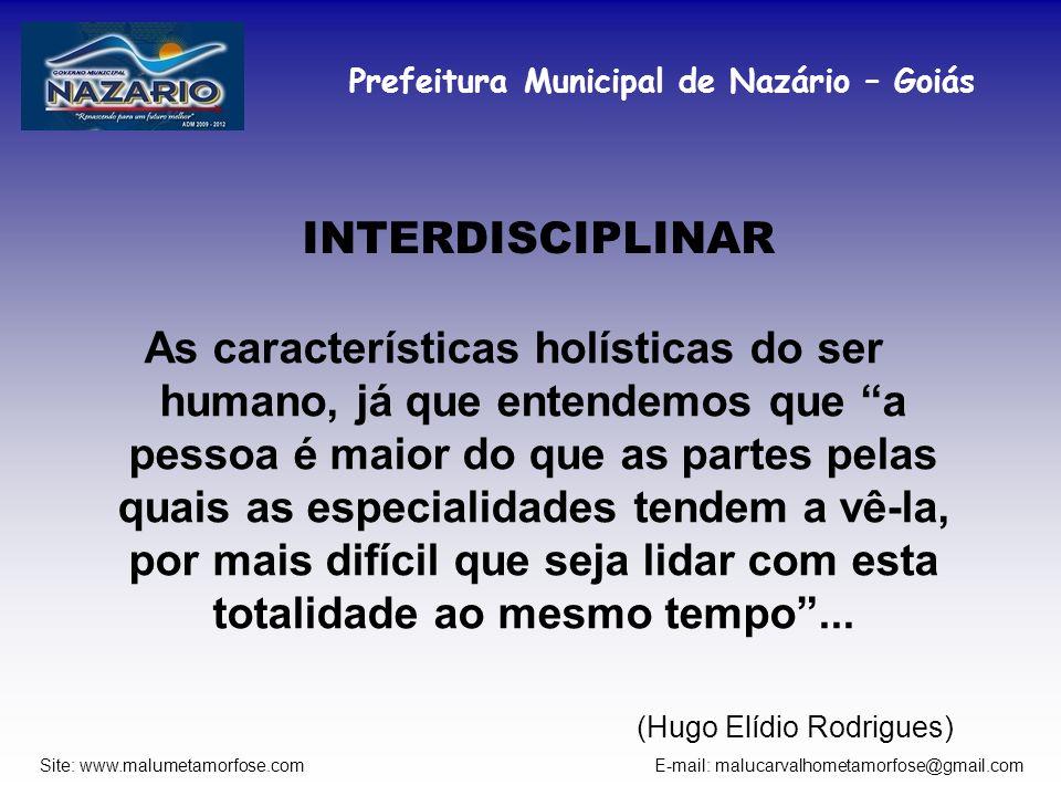Prefeitura Municipal de Nazário – Goiás Site: www.malumetamorfose.com E-mail: malucarvalhometamorfose@gmail.com INTERDISCIPLINAR As características ho