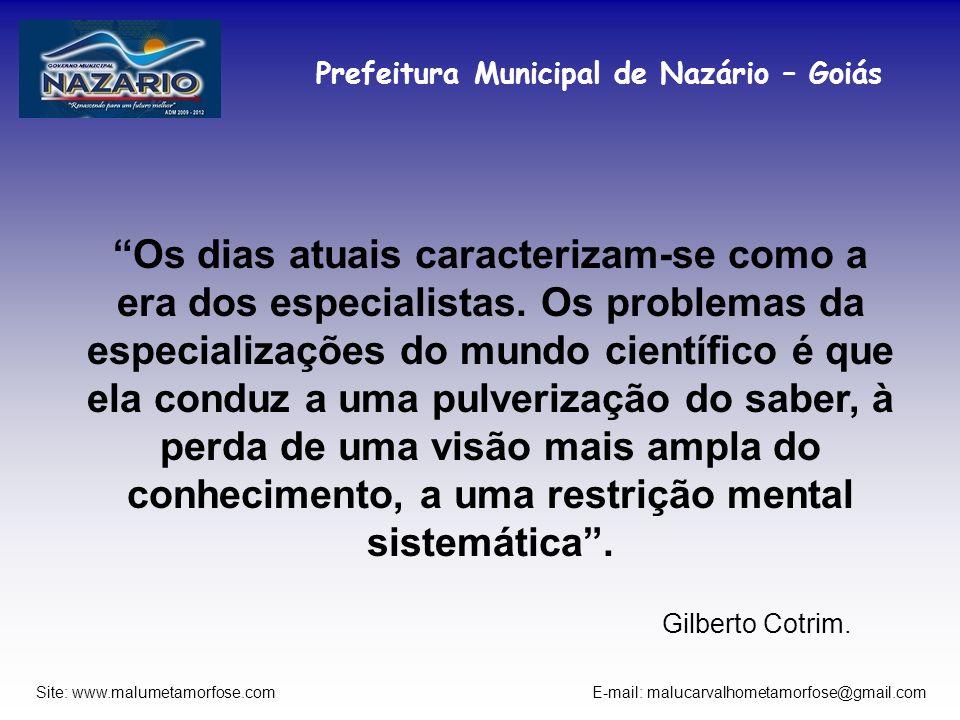 Prefeitura Municipal de Nazário – Goiás Site: www.malumetamorfose.com E-mail: malucarvalhometamorfose@gmail.com Os dias atuais caracterizam-se como a